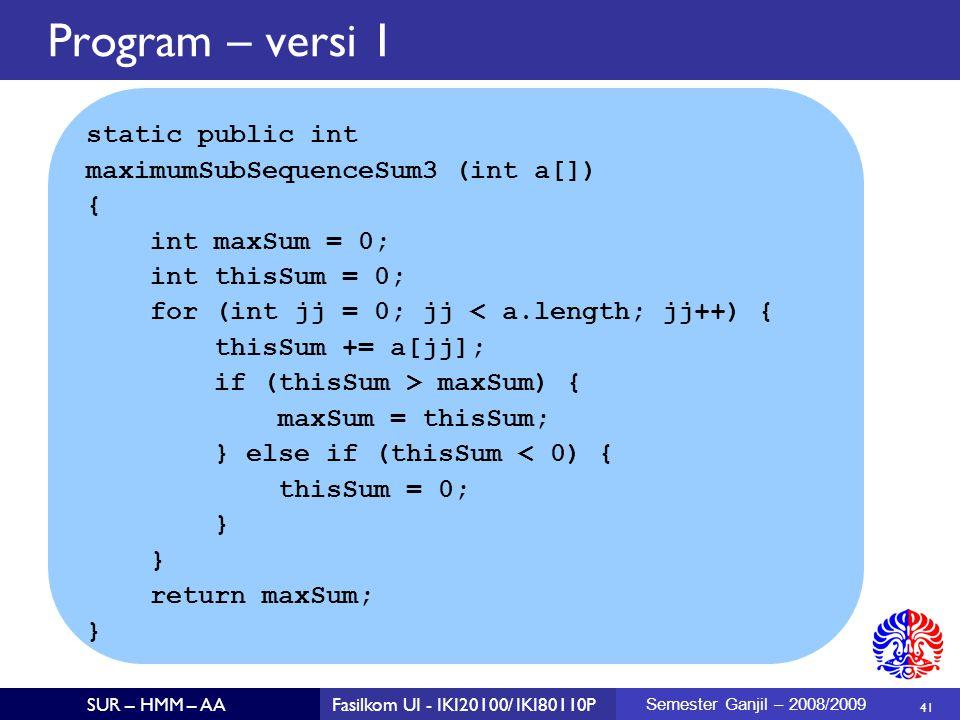 Program – versi 1 static public int maximumSubSequenceSum3 (int a[]) {